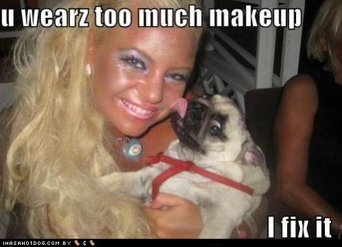 u wearz too much makeup I fix it