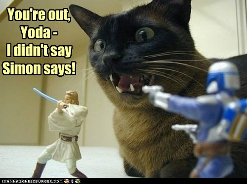 You're out, Yoda - I didn't say Simon says!