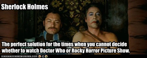 cant-decide,Rocky Horror Picture Show,sherlock-movie,sherlock holmes,solution