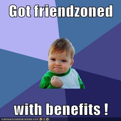 benefits,friend zone,success kid,wtf