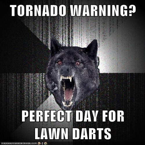 TORNADO WARNING? PERFECT DAY FOR LAWN DARTS