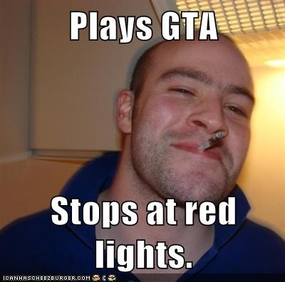 bad idea,Good Guy Greg,Grand Theft Auto,red lights,video games,wtf
