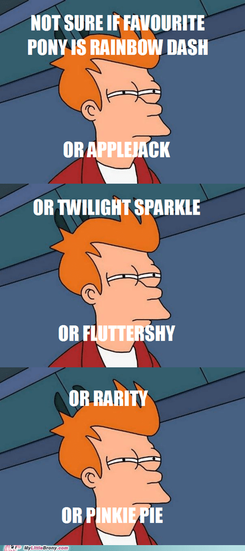 fry meme hard decision mane six meme not sure ponies - 5654117376