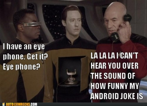 android,AutocoWrecks,data,eye phone,geordi,g rated,iphone,jokes,mobile phones,picard,Star Trek
