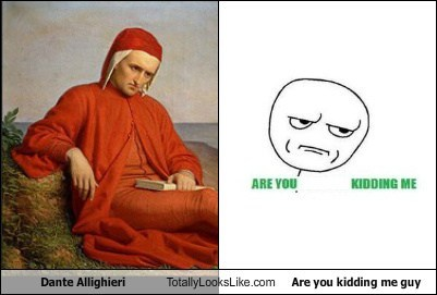 are you kidding me Dante Alighieri funny Hall of Fame meme TLL - 5654644736