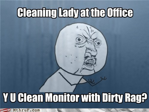 cleaning lady,dirty rag,monitors,y u no meme