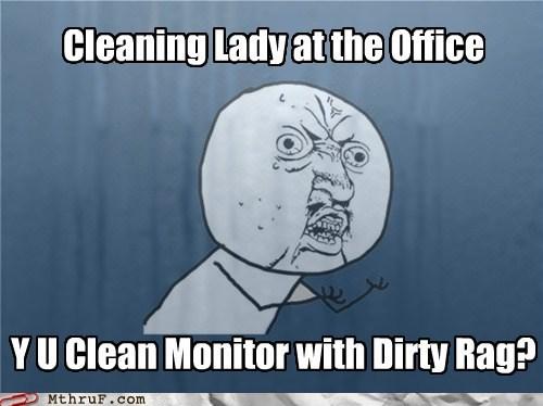 cleaning lady dirty rag monitors y u no meme - 5656759552