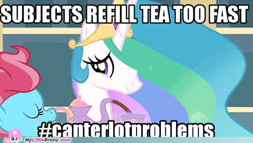 canterlot problems celestia meme refill tea too fast trollestia - 5657734144