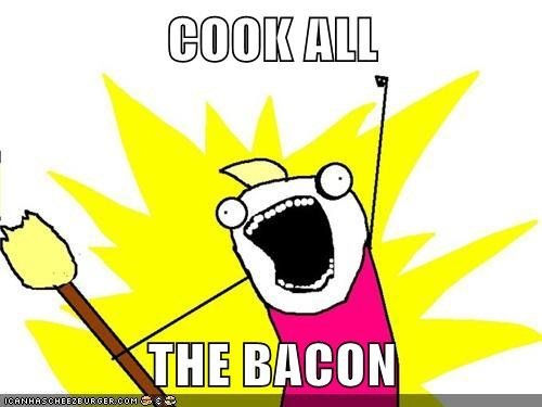 all,all the things,bacon,cook