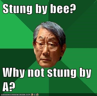 Stung by bee? Why not stung by A?