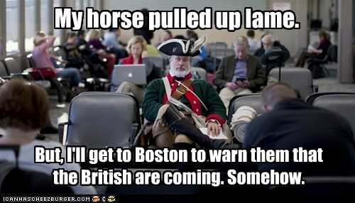 My horse pulled up lame. But, I'll get to Boston to warn them that the British are coming. Somehow.