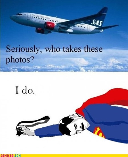 airplanes,faith in humanity,meme,photos,superman,the internets