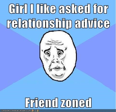 friend zone,girl,Okay,relationship