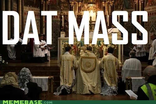 catholics,dat ass,Mass,Memes