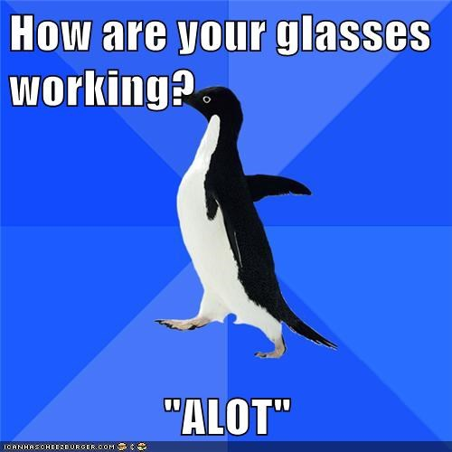 a lot,glasses,sigh,socially awkward penguin,spelling,work