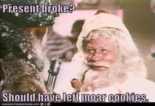 Present broke?  Should have left moar cookies.