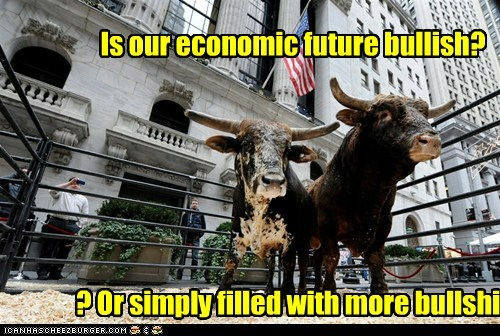 Is our economic future bullish? ? Or simply filled with more bullshi