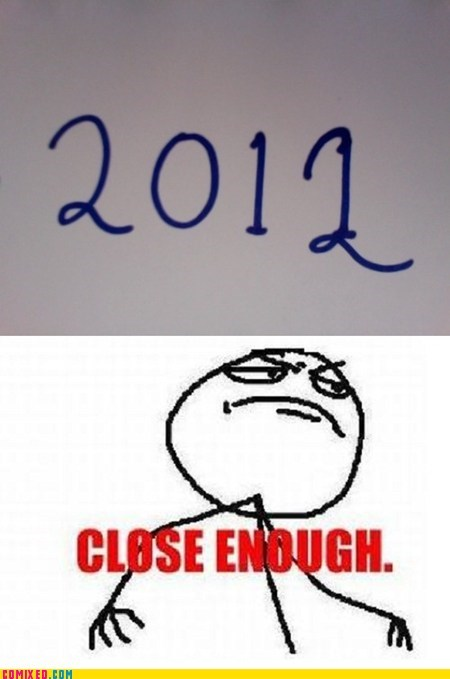 2011 2012 Close Enough new year the internets - 5658885632