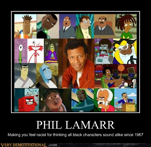 PHIL LAMARR Making you feel racist for thinking all black characters sound alike since 1967