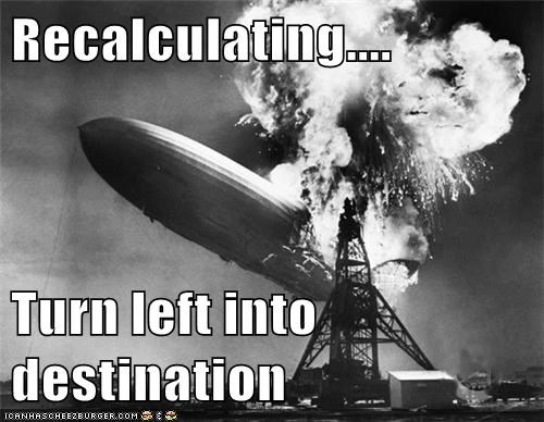 gps hindenburg hindenburg disaster historic lols recalculating - 5661211392