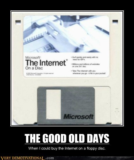 THE GOOD OLD DAYS When I could buy the Internet on a floppy disc.