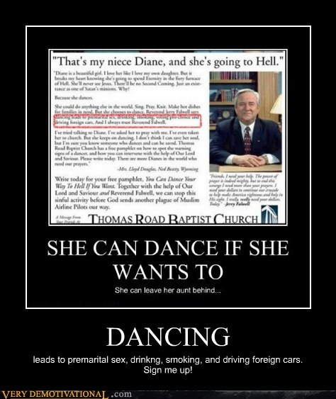 DANCING leads to premarital sex, drinkng, smoking, and driving foreign cars. Sign me up!