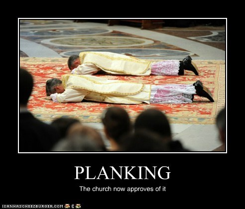PLANKING The church now approves of it