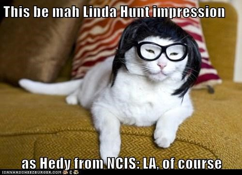 This be mah Linda Hunt impression  as Hedy from NCIS: LA, of course