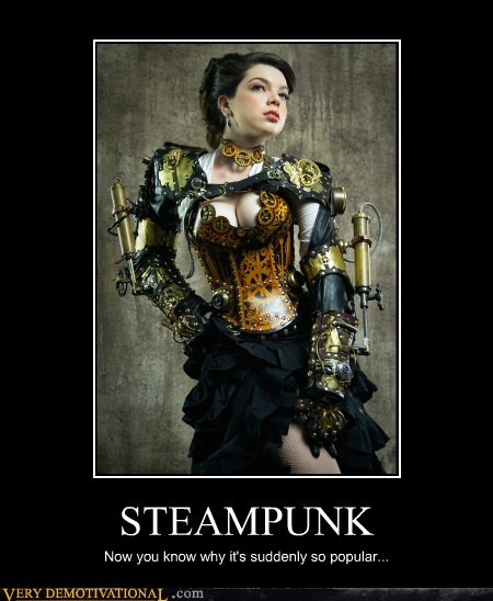 STEAMPUNK Now you know why it's suddenly so popular...