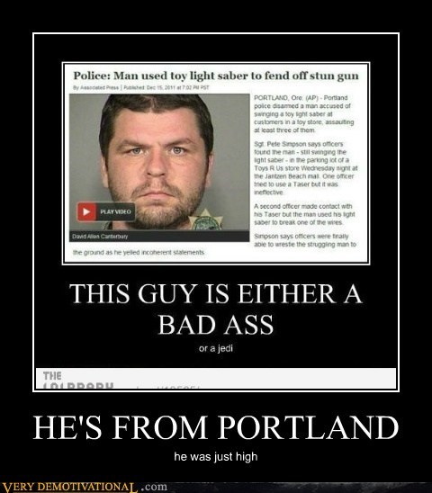HE'S FROM PORTLAND he was just high