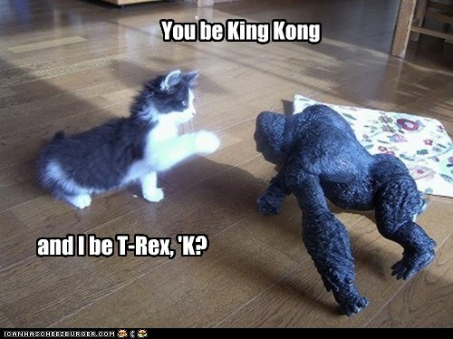 You be King Kong and I be T-Rex, 'K?