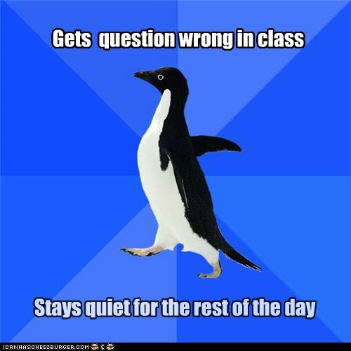 question,quiet,school,socially awkward penguin,wrong