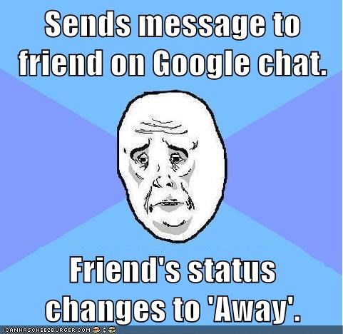 away,chat,message,Okay
