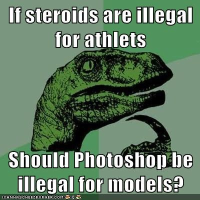 athletes,models,philosoraptor,photoshop,steroids