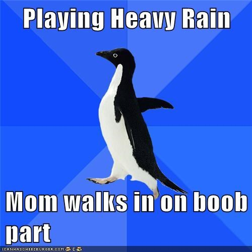 bewbs,heavy rain,mom,socially awkward penguin