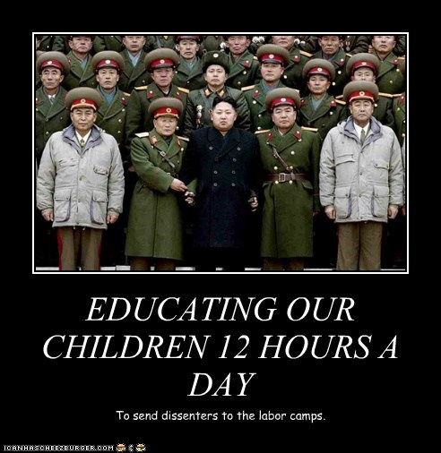 EDUCATING OUR CHILDREN 12 HOURS A DAY To send dissenters to the labor camps.