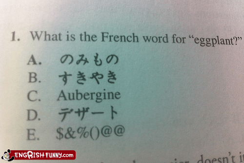all of the above,aubergine,eggplant,french,not french