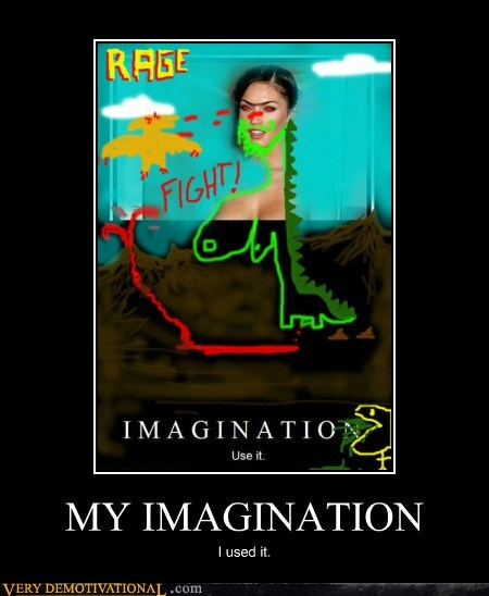 MY IMAGINATION I used it.