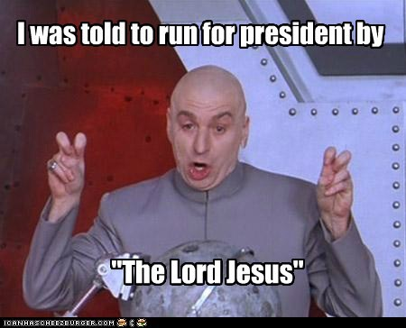 "I was told to run for president by ""The Lord Jesus"""