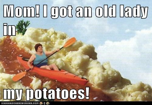 Mom! I got an old lady in my potatoes!
