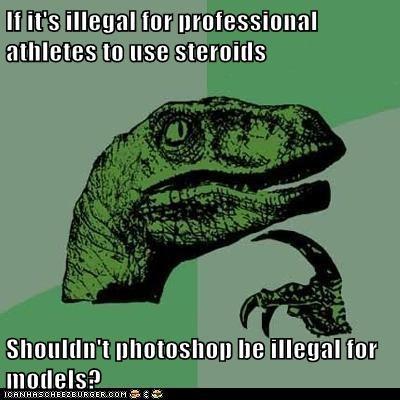 athletes,dinosaurs,drugs,models,philosoraptor,photoshop,steroids,thinking