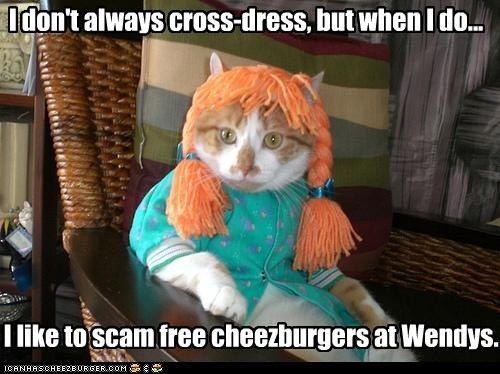 caption,captioned,cat,cheeseburgers,crossdressing,free,mascot,noms,resemblance,scam,the most interesting man in the world,TLL,wendy,wendys,wig