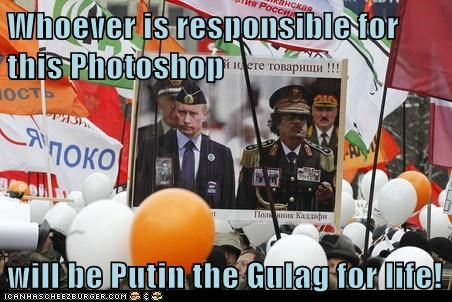 Whoever is responsible for this Photoshop will be Putin the Gulag for life!
