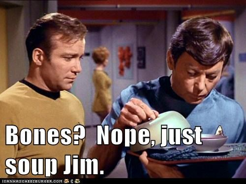 bones,Captain Kirk,DeForest Kelley,McCoy,nope,Shatnerday,soup,William Shatner