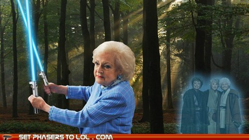 bea arthur,best of the week,betty white,estelle getty,golden girls,Jedi,lightsaber,Rue McClanahan,star wars