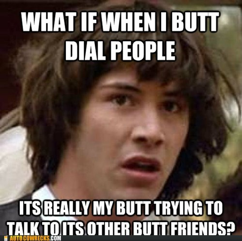butt dial butts conspiracy keanu Conspiracy Theory Hall of Fame