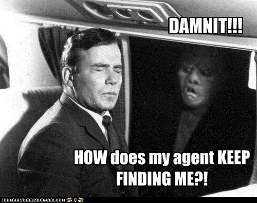 DAMNIT!!! HOW does my agent KEEP FINDING ME?!