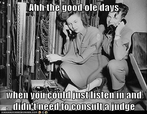 Ahh the good ole days when you could just listen in and didn't need to consult a judge