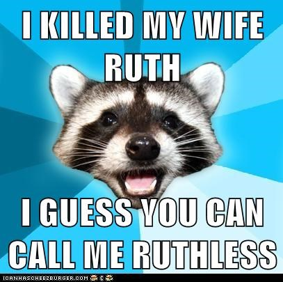 kill Lame Pun Coon murder puns raccoons ruth ruthless wife - 5678321920