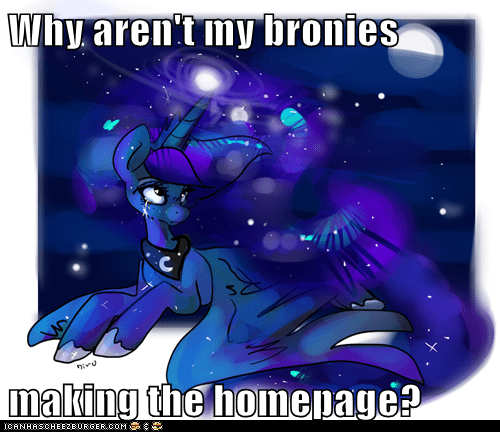 Why aren't my bronies  making the homepage?
